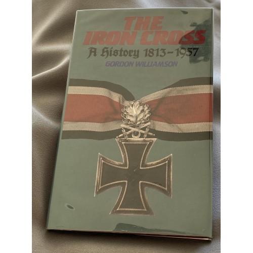 The Iron Cross A History 1813-1957 by Gordon Williamson # 7276