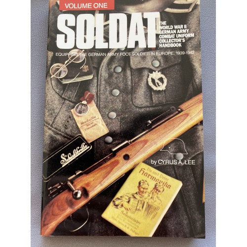 Soldat, Vol. 1: The World War II German Army Combat Uniform Collector's Handbook; Equipping the German Army Foot Soldier in Europe, 1939-1942 by Cyrus A. Lee