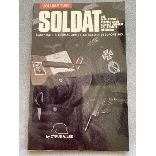 Soldat, Vol. 2 The Ww II German Army Combat Uniform Collector's Handbook, Equipping The German Army Foot Soldier In Europe 1943 # 7289