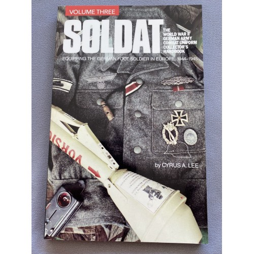Soldat. Equipping The German Foot Soldier In Europe, 1944-1945. The World War II German Army Combat Uniform Collector's Handbook, Volume Three # 7290
