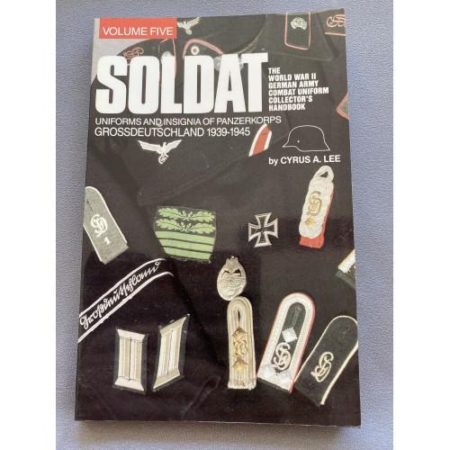 Soldat, Vol. 5: The World War II German Army Combat Uniform Collector?s Handbook; Uniforms and Insignia of Panzerkorps Grossdeutschland, 1939-1945 by Cyrus A. Lee