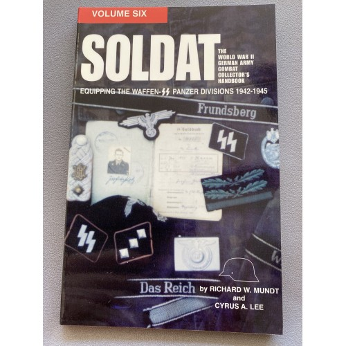 Soldat, Vol. 6: The World War II German Army Combat Uniform Collector's Handbook; Equipping the Waffen SS Panzer Divisions 1942-1945 1st Edition