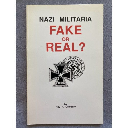 Nazi Militaria Fake or Real by Ray R. Cowdery # 7307
