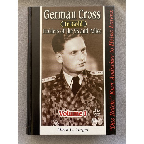 German Cross in Gold Holders of the SS and Police Volume 1 by Mark C. Yerger