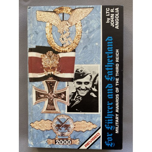 For Fuhrer and Fatherland Military Awards of the Third Reich by John R. Angolia